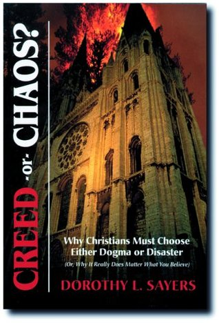 Creed or Chaos?: Why Christians Must Choose Either Dogma or Disaster