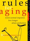 Rules for Aging: Resist Normal Impulses, Live Longer, Attain Perfection
