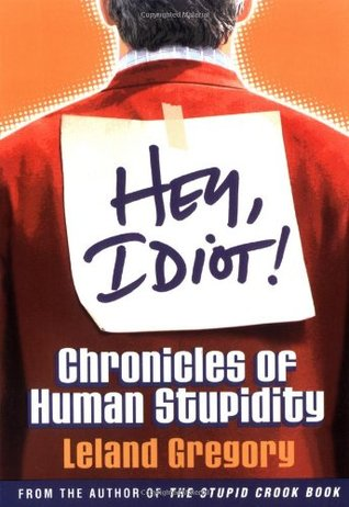 Hey, Idiot! by Leland Gregory