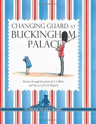 Changing Guard at Buckingham Palace: Britain through the eyes of A. A. Milne and E. H. Shepard