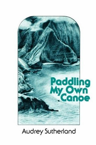Paddling My Own Canoe by Audrey Sutherland