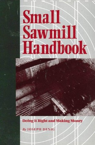 Small Sawmill Handbook: Doing It Right & Making Money