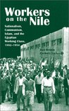 Workers on the Nile: Nationalism, Communism, Islam, and the Egyptian Working Class, 1882a 1954