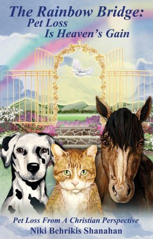 Ebook The Rainbow Bridge: Pet Loss Is Heaven's Gain by Niki Behrikis Shanahan DOC!