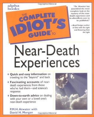 Complete Idiot's Guide to Near-Death Experiences by P.M.H. Atwater