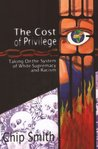The Cost of Privilege: Taking On the System of White Supremacy and Racism