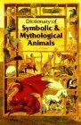 Dictionary of Symbolic and Mythological Animals
