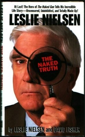 Ebook Leslie Nielsen: The Naked Truth by Leslie Nielsen TXT!