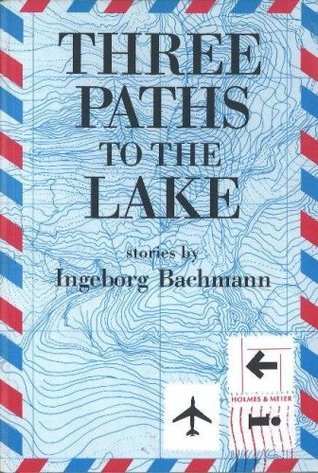 Three Paths to the Lake by Ingeborg Bachmann