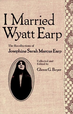 I Married Wyatt Earp: The Recollections of Josephine Sarah Marcus Earp