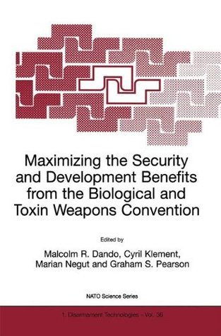 Maximizing the Security and Development Benefits from the Biological and Toxin Weapons Convention (Nato Science Partnership Subseries: 1 (closed))