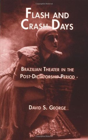 Flash and Crash Days: Brazilian Theater in the Post-Dictatorship Period