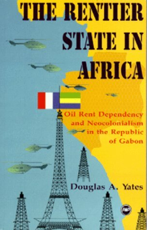The Rentier State in Africa: Oil Rent Dependency and Neocolonialism in the Republic of Gabon