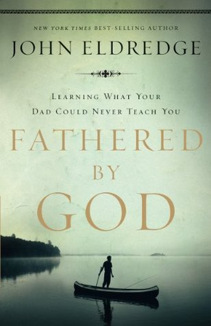 Fathered by God by John Eldredge