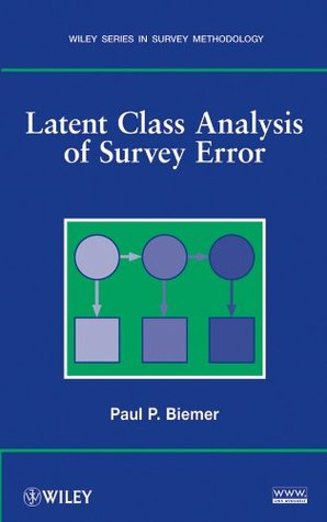 Latent Class Analysis of Survey Error (Wiley Series in Survey Methodology)