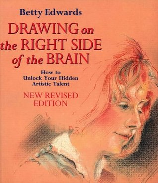 Drawing on the Right Side of the Brain - How to Unlock Your Hidden Artistic Talent - New Revised Edition