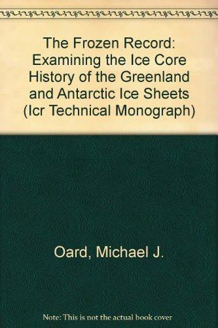 The Frozen Record: Examining the Ice Core History of the Greenland and Antarctic Ice Sheets (Icr Technical Monograph)