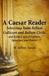 A Caesar Reader: Selections from Bellum Gallicum and Bellum Civile, and from Caesar's Letters, Speeches, and Poetry (Latin Edition) (Latin Readers) (Latin and English Edition)
