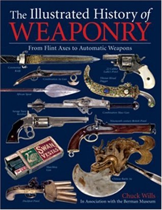 The Illustrated History of Weaponry: From Flint Axes to Automatic Weapons