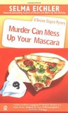 Murder Can Mess Up Your Mascara by Selma Eichler
