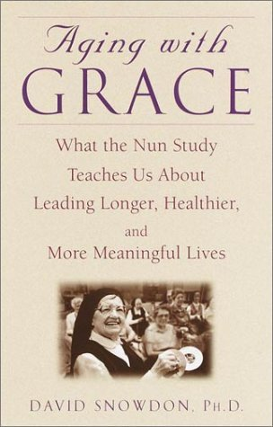 Aging with grace what the nun study teaches us about leading longer aging with grace what the nun study teaches us about leading longer healthier and more meaningful lives by david snowdon fandeluxe Images