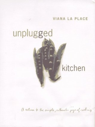 Unplugged Kitchen: The Simple, Authentic Joys of Cooking