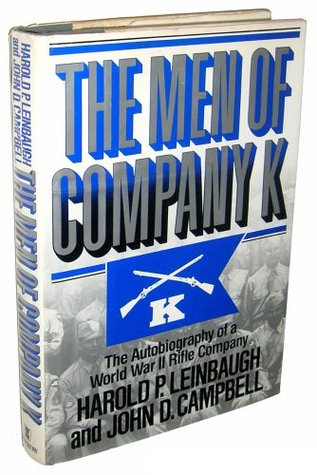 The Men of Company K: The Autobiography of a World War II Rifle Company