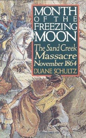 Month of the Freezing Moon: The Sand Creek Massacre, November 1864