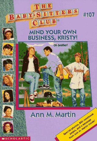 Mind Your Own Business, Kristy! (The Baby-Sitters Club, #107)