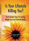 Is Your Lifestyle Killing You? Eight Simple Steps for Lasting Weight Loss and Optimal Health