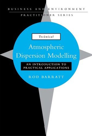 Atmospheric Dispersion Modelling: An Introduction to Practical Applications (Business and the Environment Practitioner Series)