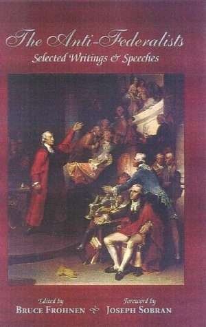 The Anti-Federalists: Selected Writings and Speeches