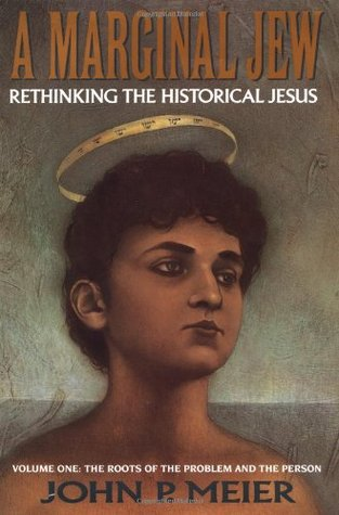 A Marginal Jew: Rethinking the Historical Jesus, Volume I - The Roots of the Problem and the Person