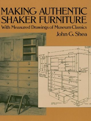 Making Authentic Shaker Furniture: With Measured Drawings Of Museum  Classics By John Gerald Shea