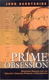 Prime Obsession:: Bernhard Riemann and the Greatest Unsolved Problem in Mathematics