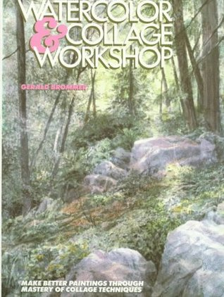 Watercolor and Collage Workshop: Make Better Paintings Through Mastery of Collage Techniques