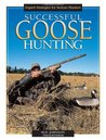 Successful Goose Hunting: Expert Strategies for Serious Hunters