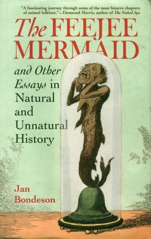 The Feejee Mermaid and Other Essays in Natural and Unnatural History