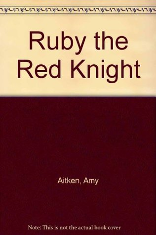 Ruby, the Red Knight by Amy Aitken