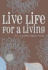 Live Life For A Living: An Inspirational Guide To Help Turn Dreams Into Reality