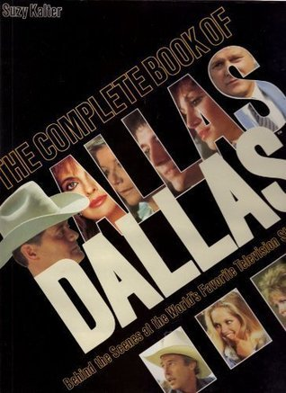 The Complete Book of Dallas: Behind the Scenes of the World's Favorite TV Program