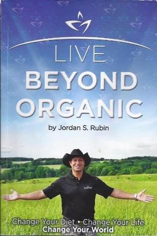 Live Beyond Organic Change Your Diet. Change Your Life. Chang... by Jordan S. Rubin