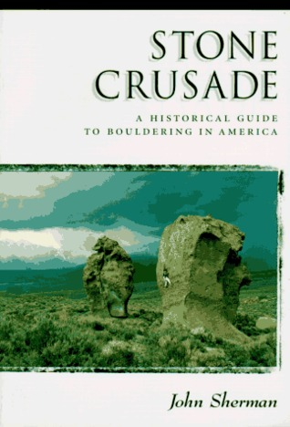 Stone Crusade: A Historical Guide to Boulderin in America
