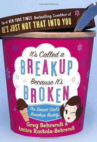 It's Called a Breakup Because It's Broken by Greg Behrendt