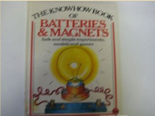 The Know How Book of Batteries and Magnets: Safe and Simple Experiments, Models and Games