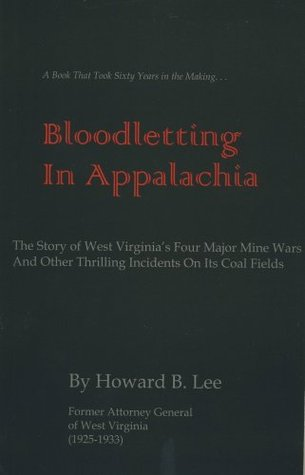 Bloodletting in Appalachia: The Story of West Virginia's Four Major Mine Wars and Other Thrilling Incidents of Its Coal Fields