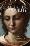 Domestic Tranquility by F. Carolyn Graglia