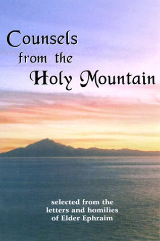 Counsels from the Holy Mountain: Selected from the Letters and Homilies of Elder