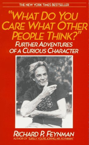 What Do You Care What Other People Think? Further Adventures of a Curious Character