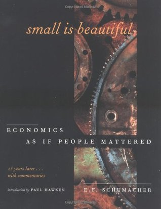 Small Is Beautiful: Economics As If People Mattered: 25 Years Later...With Commentaries
